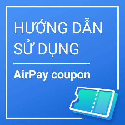 Hướng dẫn sử dụng AirPay coupon